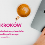 5 kroków dodoskonałych wpisów nablogu firmowym