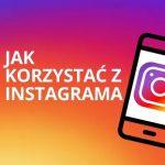 Przeczytaj artykuł, jeśli chcesz wiedzieć jak korzystać z Instagrama i mieć dużą społeczność