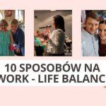 10 sposobów nawork – life balance