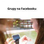 Grupy na Facebooku - wykorzystaj je w sprzedaży
