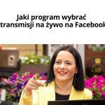 Jaki program wybrać dotransmisji nażywo naFacebooku?
