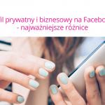 Profil prywatny ibiznesowy naFacebooku – najważniejsze różnice